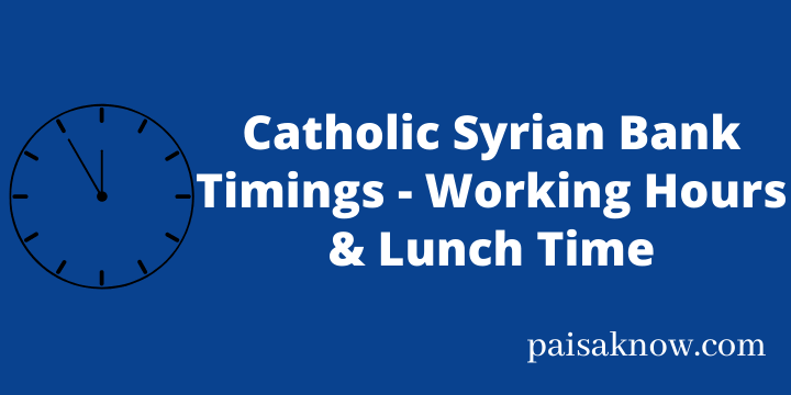 Catholic Syrian Bank Timings - Working Hours & Lunch Time