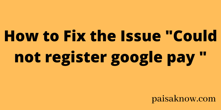 How to Fix the Issue Could not register google pay