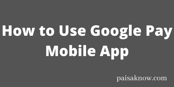 How to Use Google Pay Mobile App