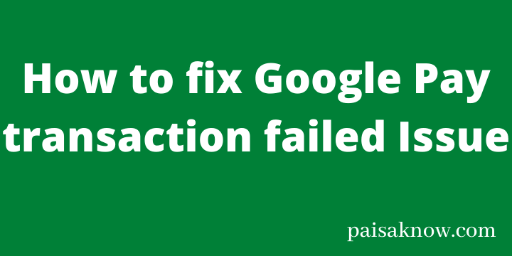 How to fix Google Pay transaction failed Issue