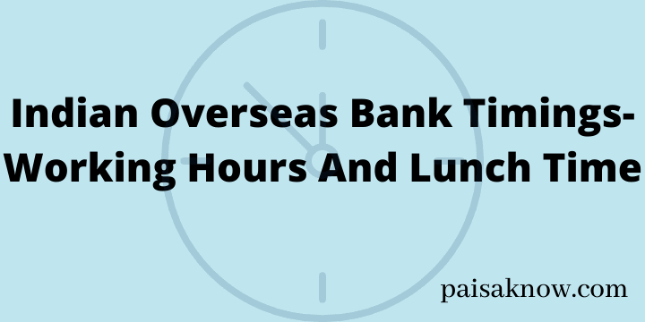Indian Overseas Bank Timings-Working Hours And Lunch Time