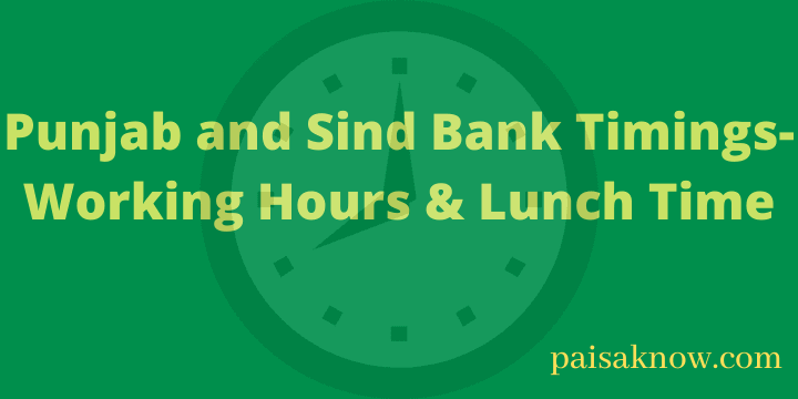 Punjab and Sind Bank Timings-Working Hours & Lunch Time