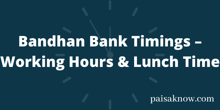 Bandhan Bank Timings – Working Hours & Lunch Time