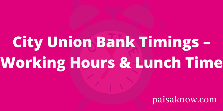 City Union Bank Timings – Working Hours & Lunch Time