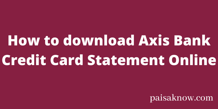 How to download Axis Bank Credit Card Statement Online
