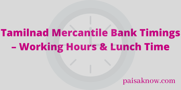 Tamilnad Mercantile Bank Timings – Working Hours & Lunch Time