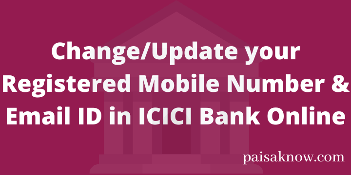 Change or Update your Registered Mobile Number & Email ID in ICICI Bank Online