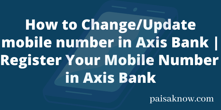 How to Change or Update mobile number in Axis Bank Register Your Mobile Number in Axis Bank