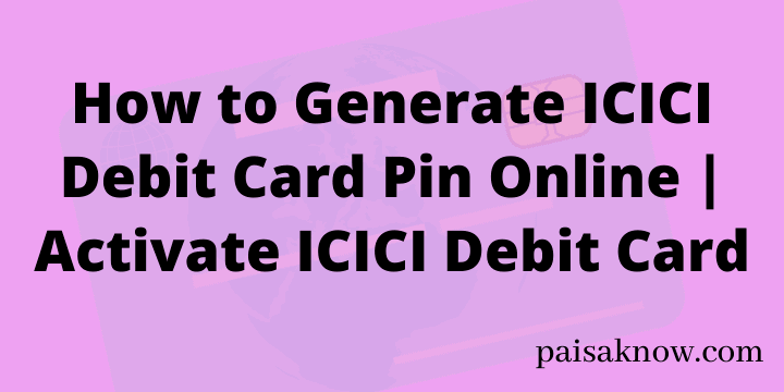 How to Generate ICICI Debit Card Pin Online Activate ICICI Debit Card