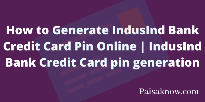 How to Generate IndusInd Bank Credit Card Pin Online IndusInd Bank Credit Card pin generation