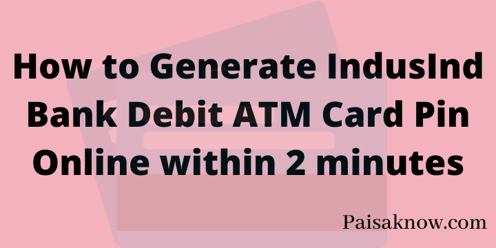How to Generate IndusInd Bank Debit ATM Card Pin Online within 2 minutes