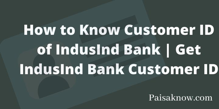 How to Know Customer ID of IndusInd Bank Get IndusInd Bank Customer ID