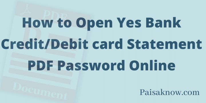 How to Open Yes Bank Credit or Debit card Statement PDF Password Online