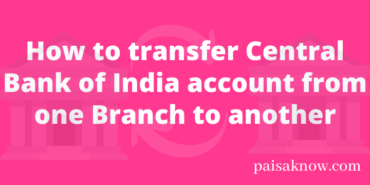 How to transfer Central Bank of India account from one Branch to another
