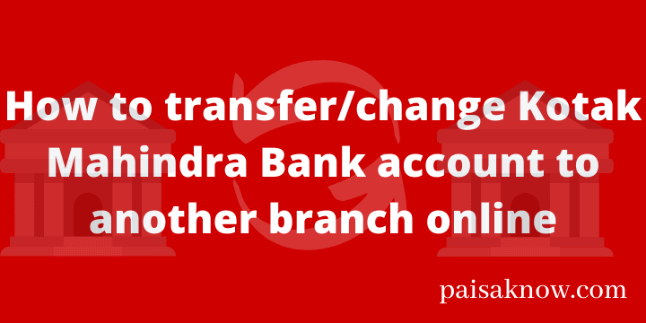 How to transfer or change Kotak Mahindra Bank account to another branch online