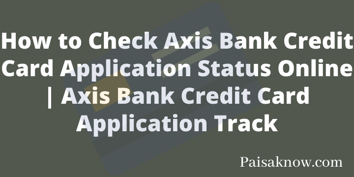 How to Check Axis Bank Credit Card Application Status Online Axis Bank Credit Card Application Track
