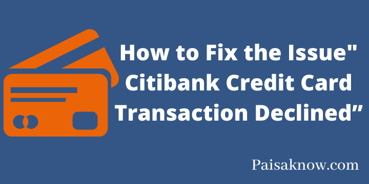 """How to Fix the Issue Citibank Credit Card Transaction Declined"""""""