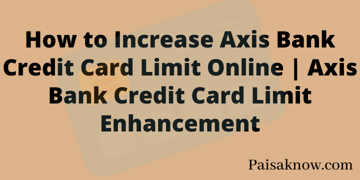 How to Increase Axis Bank Credit Card Limit Online Axis Bank Credit Card Limit Enhancement