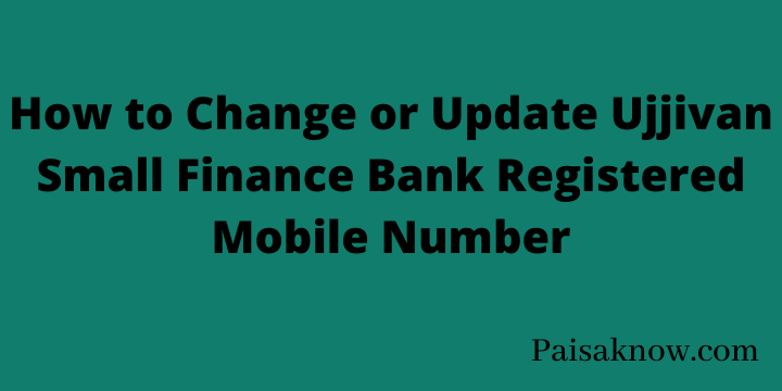 How to Change or Update Ujjivan Small Finance Bank Registered Mobile Number