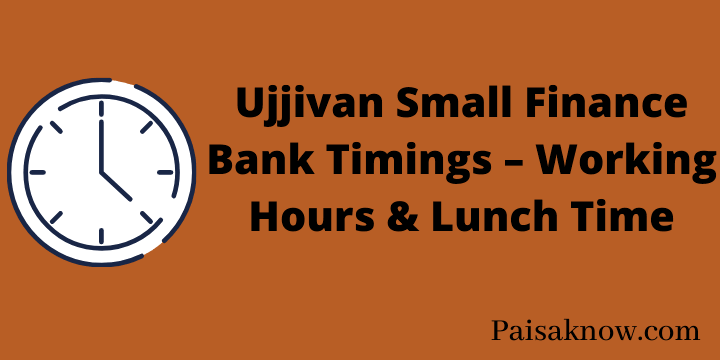 Ujjivan Small Finance Bank Timings – Working Hours & Lunch Time